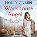 Workhouse Angel Audiobook by Holly Green Narrated by Julie Maisey