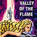 Valley of the Flame Audiobook by Henry Kuttner Narrated by James Roberts