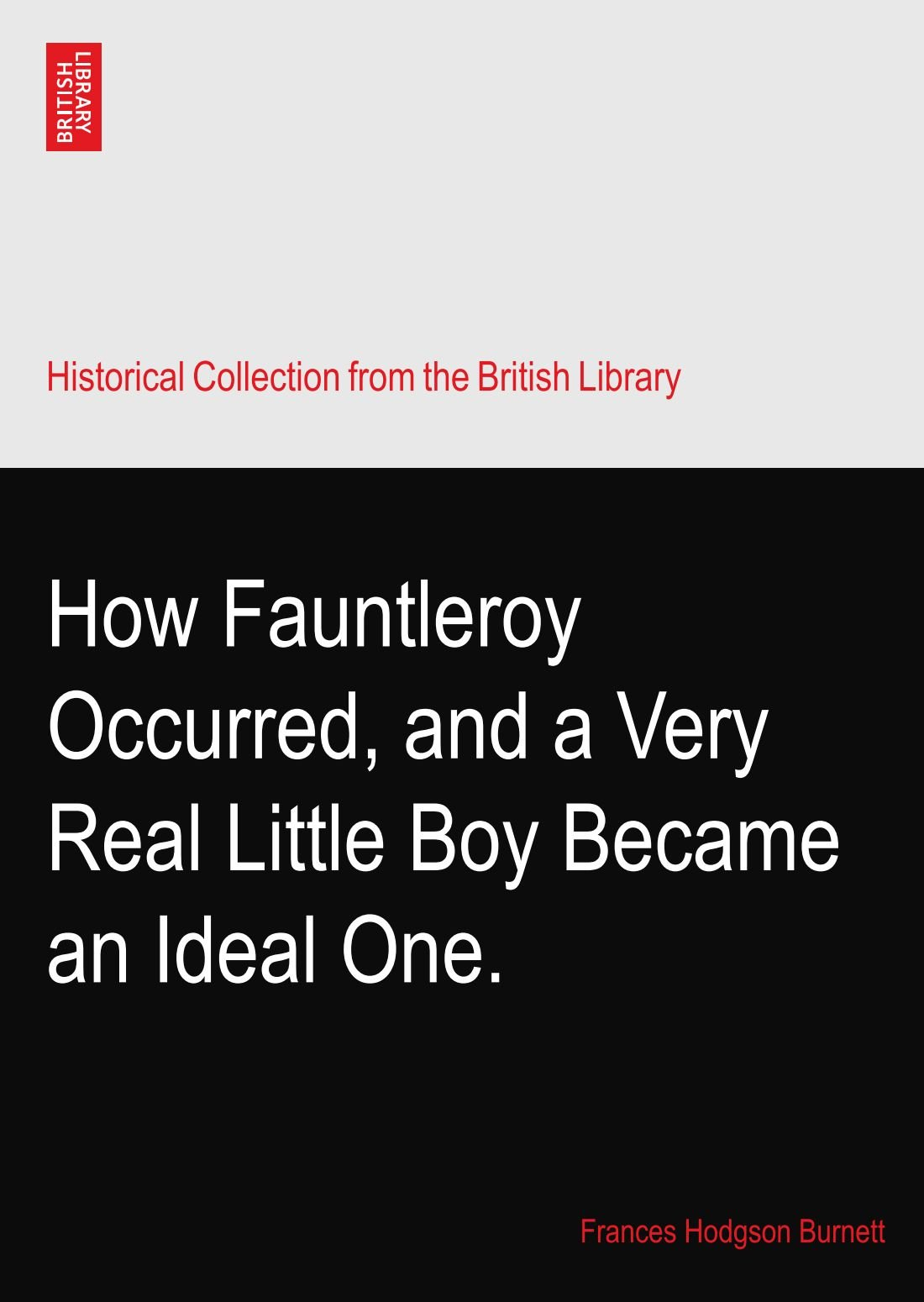 Read Online How Fauntleroy Occurred, and a Very Real Little Boy Became an Ideal One. pdf