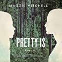 Pretty Is: A Novel Audiobook by Maggie Mitchell Narrated by Tavia Gilbert, Nicol Zanzarella