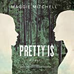 Pretty Is: A Novel | Maggie Mitchell