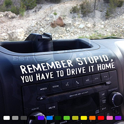 REMEMBER STUPID You Have to Drive This Home Funny Dash Stickter fits Jeep Wrangler JK JKU Decals (White) ()