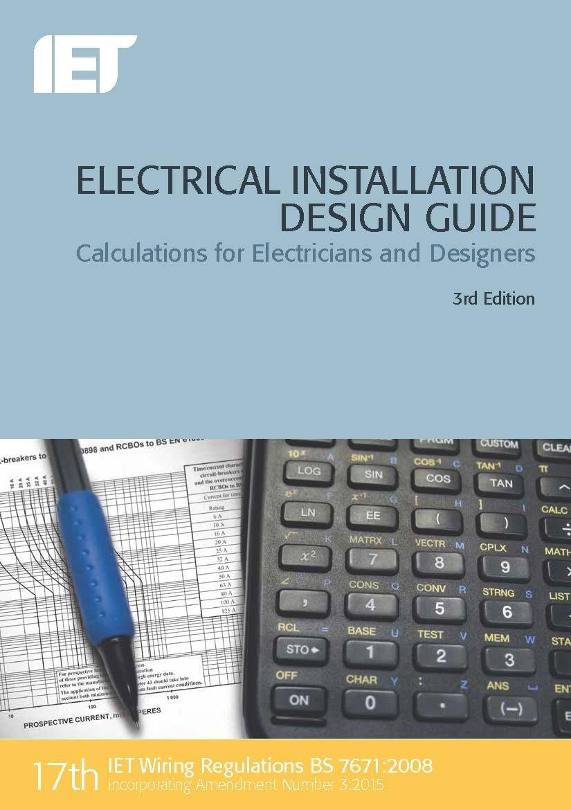Electrical Installation Design Guide Calculations For Electricians Iet Wiring Regs Books And Designers Regulations The 9781849198851