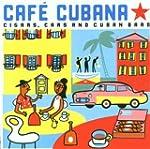 Cuba - Cafe Cubana: Guitars Cigars an...