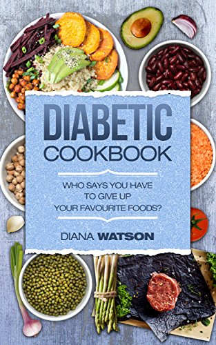 Diabetic Cookbook: Who says you have to give up your favourite foods? (2 Bonus Books Bundle: Insulin Resistance Diet + Weight Watchers Smart Points Cookbook) by Diana Watson