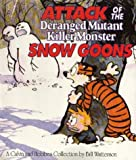 ATTACK OF THE DERANGED MUTANT KILLER MONSTER SNOW GOONS (A Calvin and Hobbes Collection)