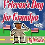 Veteran's Day for Grandpa: A Picture Book for Children celebrating Veteran's Day and the Veterans that have served our country