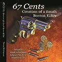 67 Cents: Creation of a South Boston Killer Audiobook by Thomas M. Cirignano Narrated by Thomas M. Cirignano