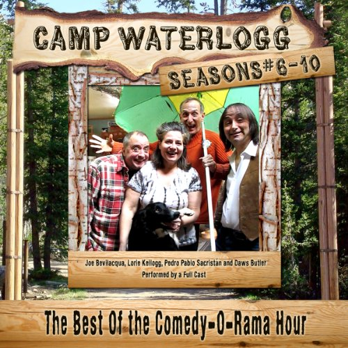 The Camp Waterlogg Chronicles, Seasons 6 -10: The Best of the Comedy-O-Rama Hour (Audio Theater)
