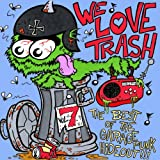 We Love Trash - The Best of the GaragePunk Hideout, Vol. 7 [Explicit]