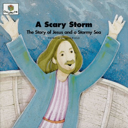 A Scary Storm: The Story of Jesus and a Stormy Sea (God Loves Me) (God Loves Me Storybooks)