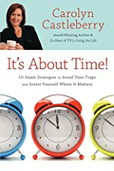 It's About Time!: 10 Smart Strategies to Avoid Time Traps and Invest Yourself Where It Matters Kindle Edition
