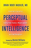 Book cover image for Perceptual Intelligence: The Brain's Secret to Seeing Past Illusion, Misperception, and Self-Deception