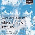 When Darkness Loves Us | Elizabeth Engstrom