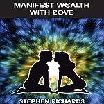 Manifest Wealth with Love | Stephen Richards