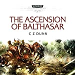 The Ascension of Balthasar: Warhammer 40,000 | C Z Dunn