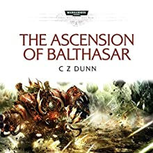 The Ascension of Balthasar: Warhammer 40,000 Performance by C Z Dunn Narrated by Sean Barett, Tim Bentinck, Jonathan Keeble, Saul Reichlin, Jane Whymark