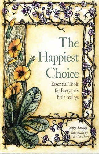 The Happiest Choice: Essential Tools for Everyone's Brain Feelings by Liskey, Sage (2015) Paperback