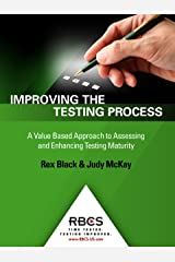 Improving the Testing Process: A Value Based Approach to Assessing and Enhancing Testing Maturity Kindle Edition