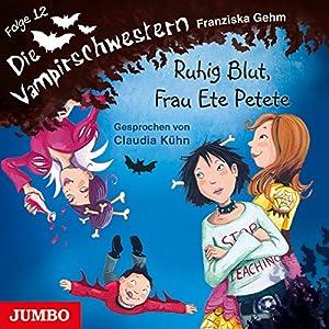 Ruhig Blut, Frau Ete Petete (Die Vampirschwestern 12) Hörbuch