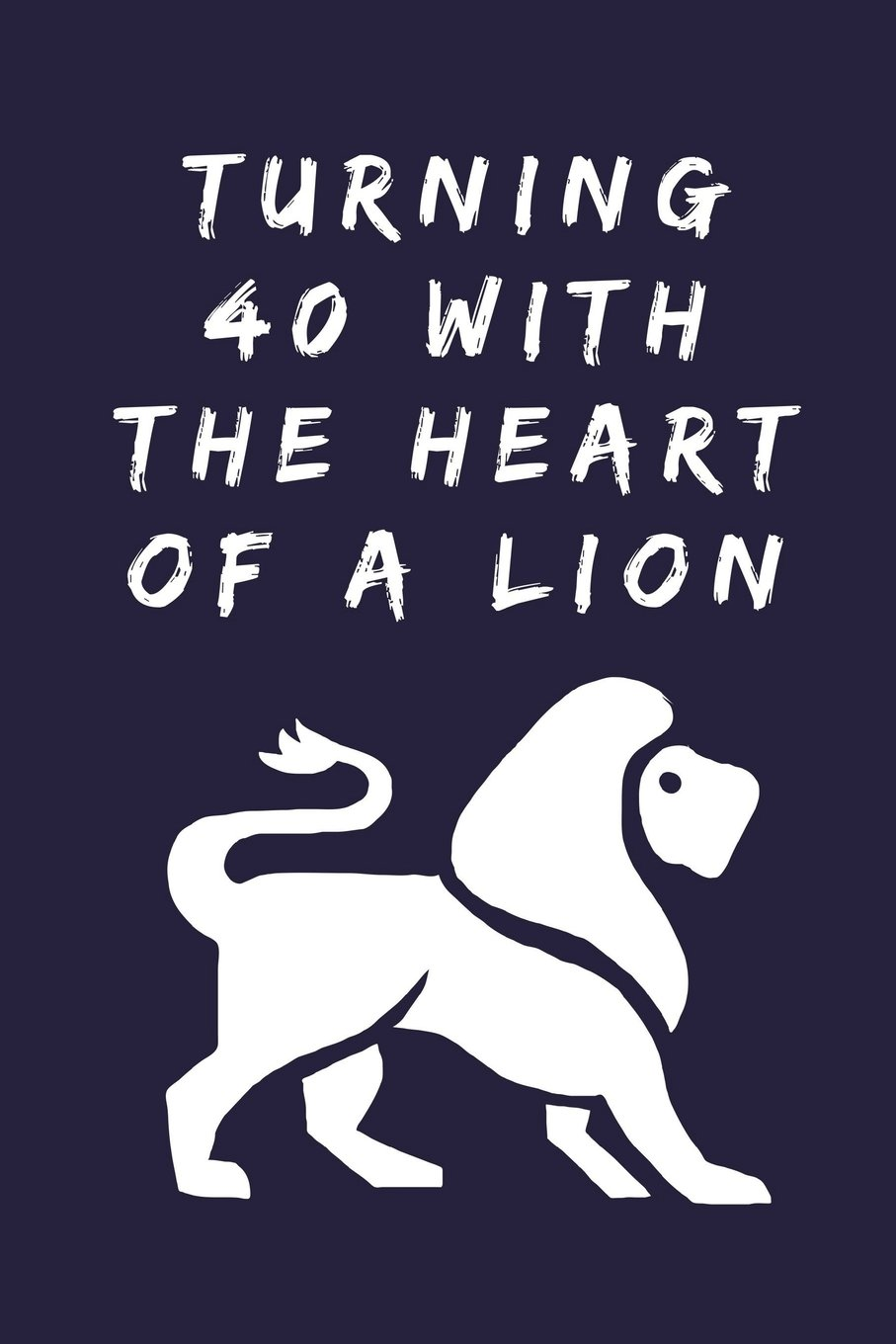 Turning 40 With The Heart Of A Lion 40th Journal Notebook For Year Old Leos Born In July August 1978