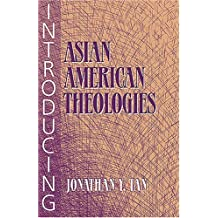 Introducing Asian American Theologies by Jonathan Y. Tan (2008-05-31)