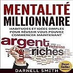 Mentalité Millionnaire: Habitudes et idées simples pour réussir, vous pouvez commencer maintenant [Millionaire Mindset: Simple Habits and Ideas for Success You Can Start Now] | Darnell Smith