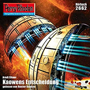 Kaowens Entscheidung (Perry Rhodan 2662) Hörbuch