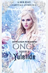 Once Upon A Yuletide: A Holiday Fairytale Anthology Kindle Edition