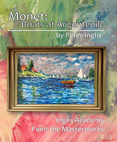 Monet: Boats at Argenteuil (Inglis Academy: Paint the Masterworks Book 4) (English Edition)