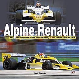 Alpine & Renault: The Development of the Revolutionary Turbo F1 Car: 1968 to 1979