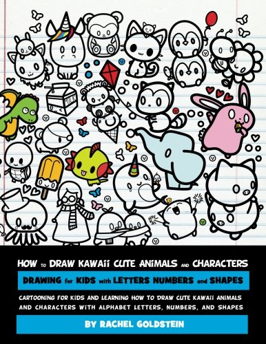 How To Draw Kawaii Cute Animals And Characters   Drawing For Kids With Letters Numbers And Shapes  Cartooning For Kids And Learning How To Draw Cute     Letters  Numbers  And Shapes  Volume 8