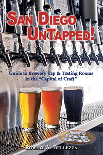 "San Diego UnTapped!: Guide to Brewery Tap & Tasting Rooms in the ""Capital of Craft"" by Robert A. Bellezza"