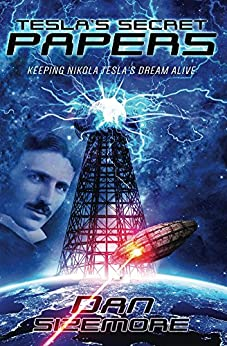 Tesla's Secret Papers: Keeping Nikola Tesla's Dream Alive by [Sizemore, Dan]