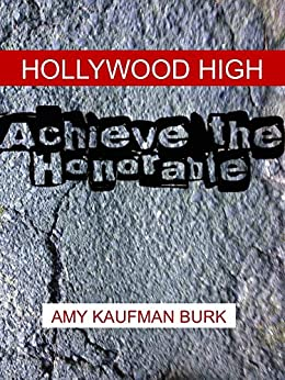 Hollywood High: Achieve The Honorable by [Kaufman Burk, Amy]