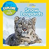 Explore My World Snow Leopards (National Geographic Kids)
