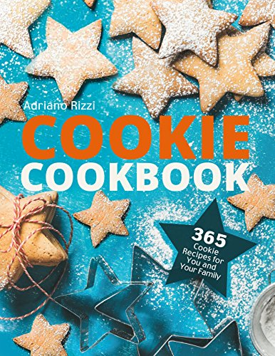 Cookie Cookbook: 365 Cookie Recipes for You and Your Family by Adriano Rizzi