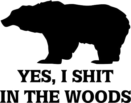 Amazon com: Yes I Shit in the Woods Bear Decal vinyl sticker: Home