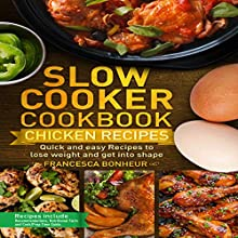 Slow Cooker Cookbook: Quick and Easy Chicken Recipes to Lose Weight and Get into Shape: Easy, Healthy, and Delicious Low-Carb Slow Cooker Series, Book 3 Audiobook by Francesca Bonheur Narrated by Mindy Newell