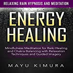Energy Healing: Mindfulness Meditation for Reiki Healing and Chakra Balancing with Relaxation Techniques and Guided Imagery via Relaxing Rain Hypnosis and Meditation | Mayu Kimura