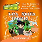 Life Skills Junkie: How to Improve Yourself with Better Life Skills | Howie Junkie