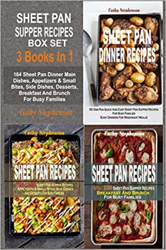 Sheet Pan Supper Recipes Box Set: 164 Sheet Pan Dinner Main Dishes, Appetizers and Small Bites, Side Dishes, Desserts, Breakfast And Brunch For Busy Families