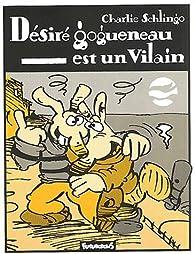 Désiré Gogueneau est un vilain par Charlie Schlingo