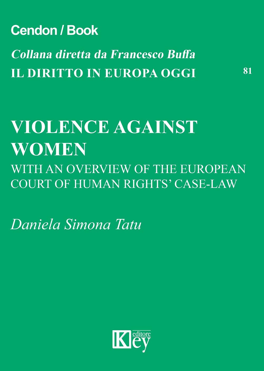 Violence against Women: With an overview of the European Court of Human Rights' case-law (Il diritto in Europa oggi Book 81)