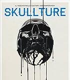 Skullture. Il teschio nella cultura contemporanea. Ediz. illustrata