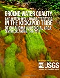 Groundwater Quality and Water-Well Characteristics in the Kickapoo Tribe of Oklahoma Jurisdictional Area, Central Oklahoma, 1948?2011, U. S. Department U.S. Department of the Interior, 1499249373