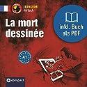 La mort dessinée (Compact Lernkrimi Hörbuch): Franzöisch Niveau A1 Hörbuch von Marc Blancher Gesprochen von: Sandrine Famin