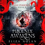 Phoenix Awakens: The Phoenix, Book 1 | Eliza Nolan