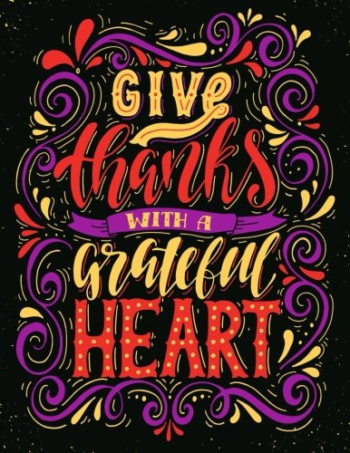 Give Thanks with a grateful Heart (Inspirational Journal, Diary, Notebook): A Motivation and Inspirational Journal Book with Coloring Pages Inside (Flower, Animals and cute pattern) ()