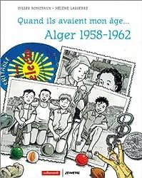 Quand ils avaient mon âge... : Alger 1954-1962
